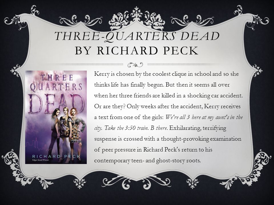 THREE-QUARTERS DEAD BY RICHARD PECK Kerry is chosen by the coolest clique in school and so she thinks life has finally begun.