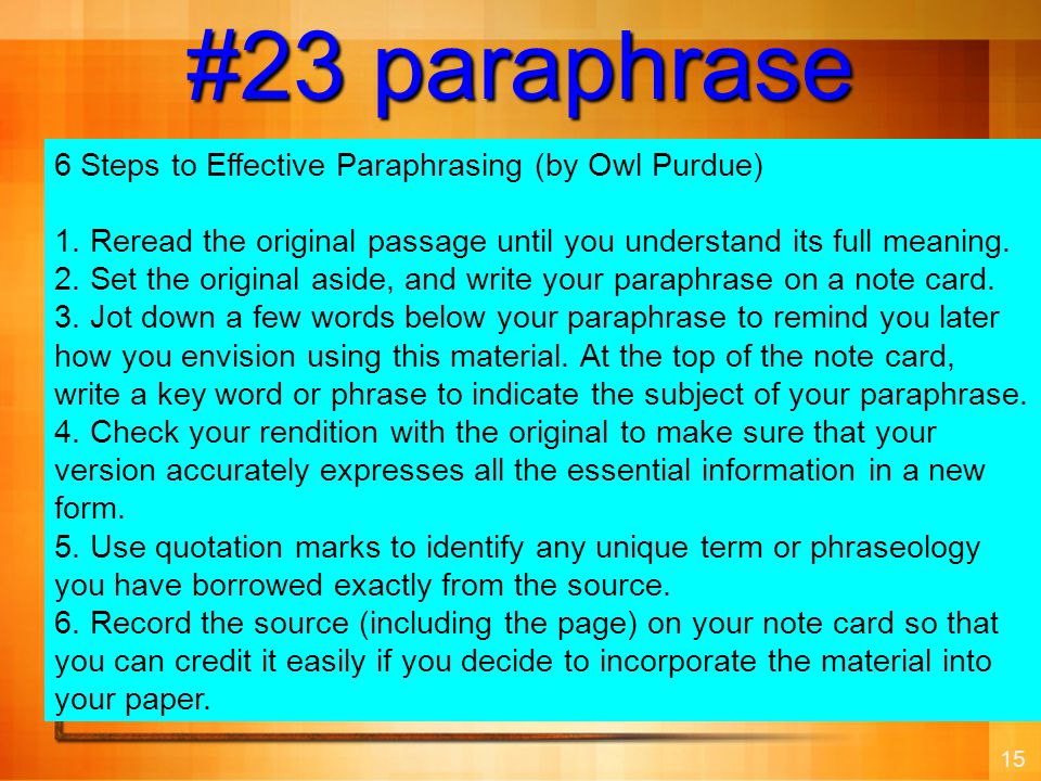 15 #23 paraphrase 6 Steps to Effective Paraphrasing (by Owl Purdue) 1.