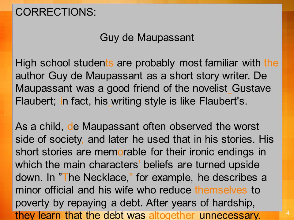 4 CORRECTIONS: Guy de Maupassant High school students are probably most familiar with the author Guy de Maupassant as a short story writer.