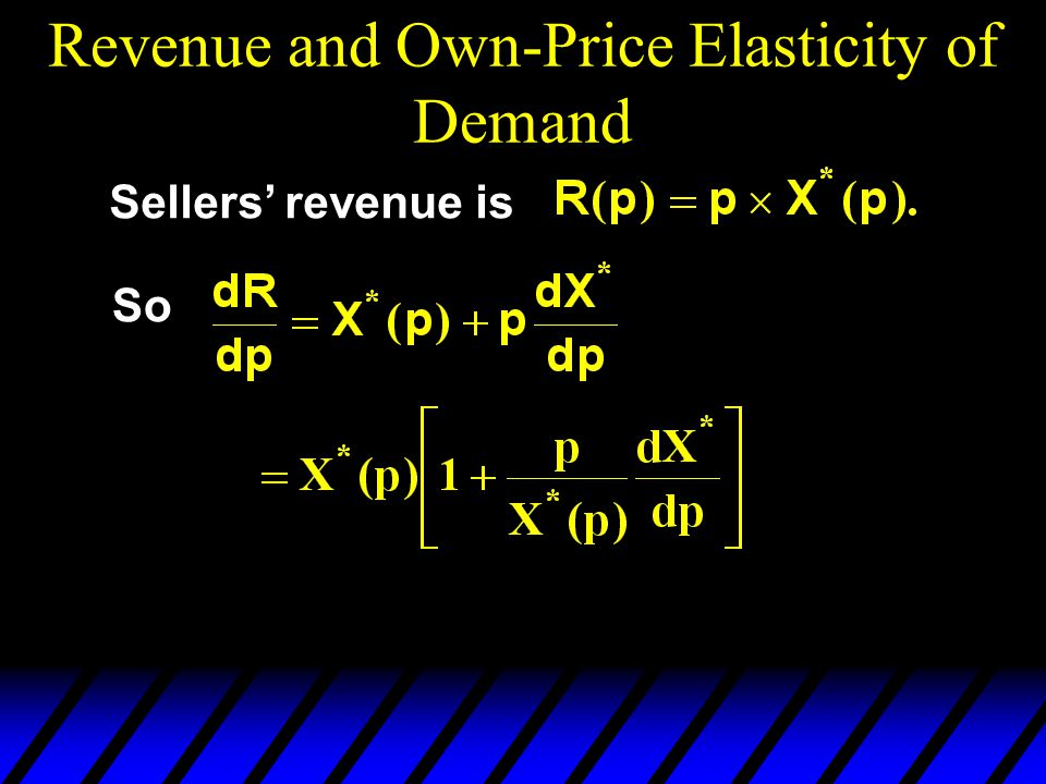Revenue and Own-Price Elasticity of Demand Sellers' revenue is So