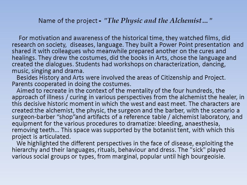 Name of the project - The Physic and the Alchemist… For motivation and awareness of the historical time, they watched films, did research on society, diseases, language.