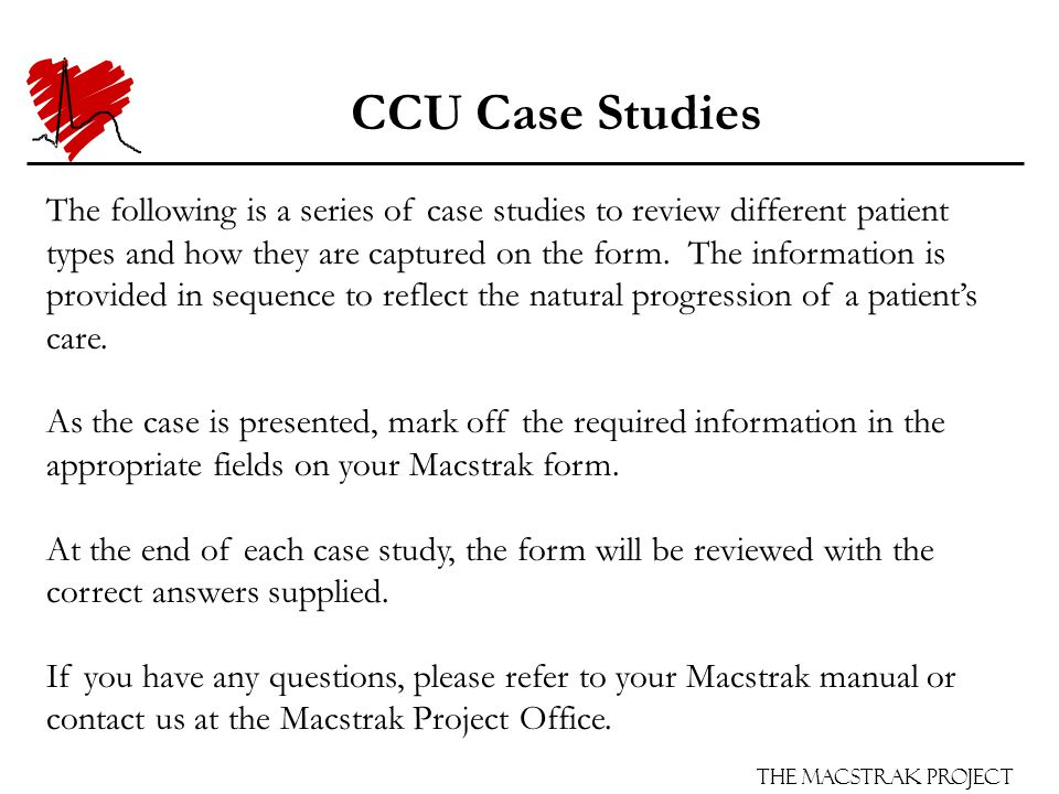 The Macstrak Project CCU Case Studies The following is a series of case studies to review different patient types and how they are captured on the for