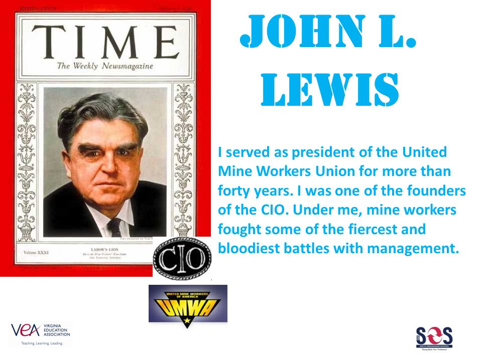 John L. Lewis I served as president of the United Mine Workers Union for more than forty years.