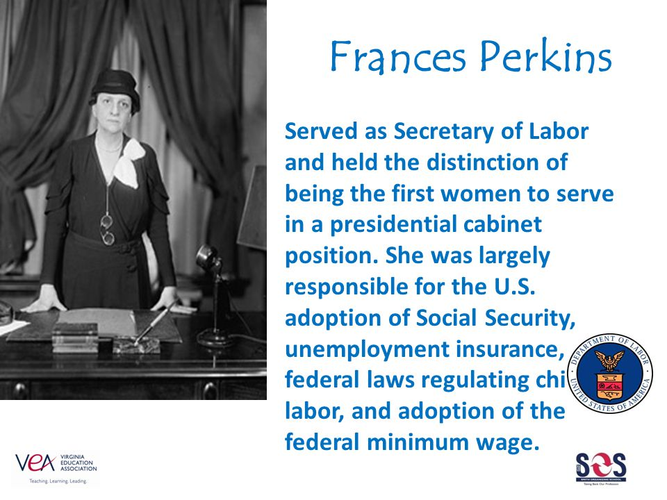Served as Secretary of Labor and held the distinction of being the first women to serve in a presidential cabinet position.