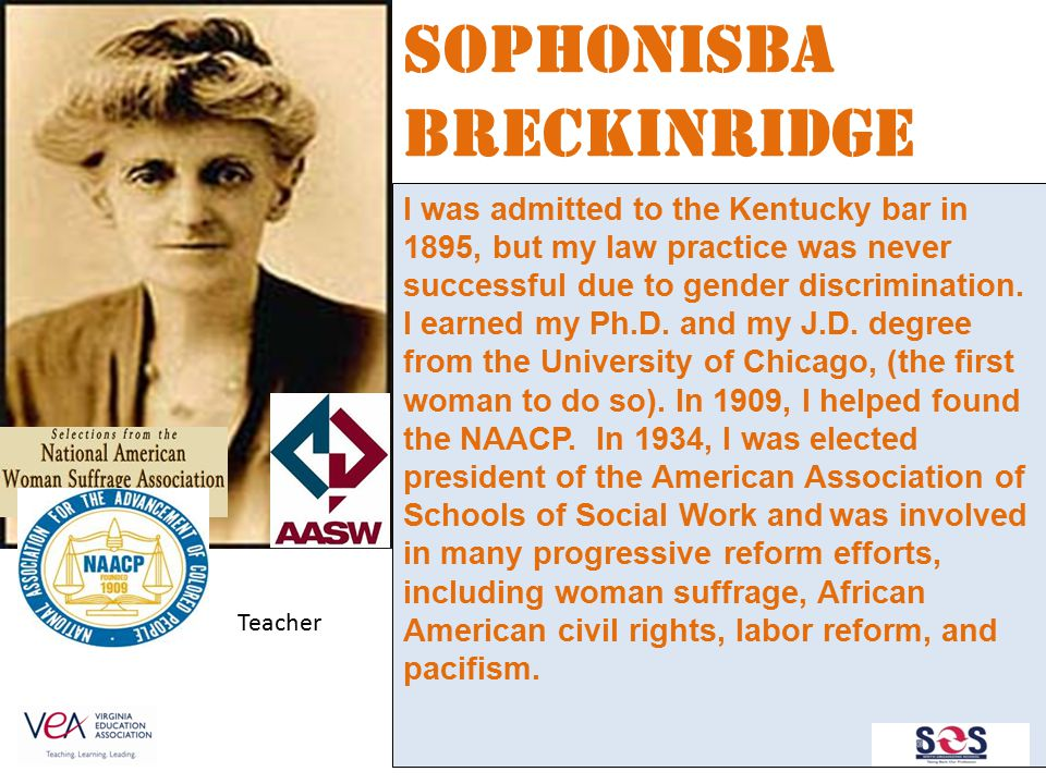 I was admitted to the Kentucky bar in 1895, but my law practice was never successful due to gender discrimination. I earned my Ph.D. and my J.D. degre