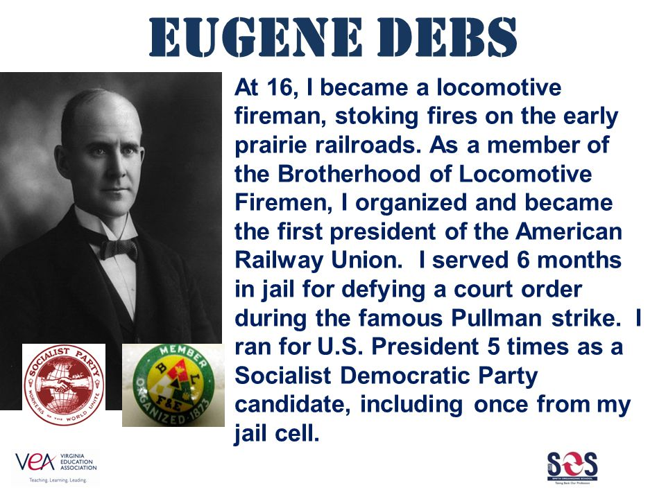 Eugene Debs At 16, I became a locomotive fireman, stoking fires on the early prairie railroads.