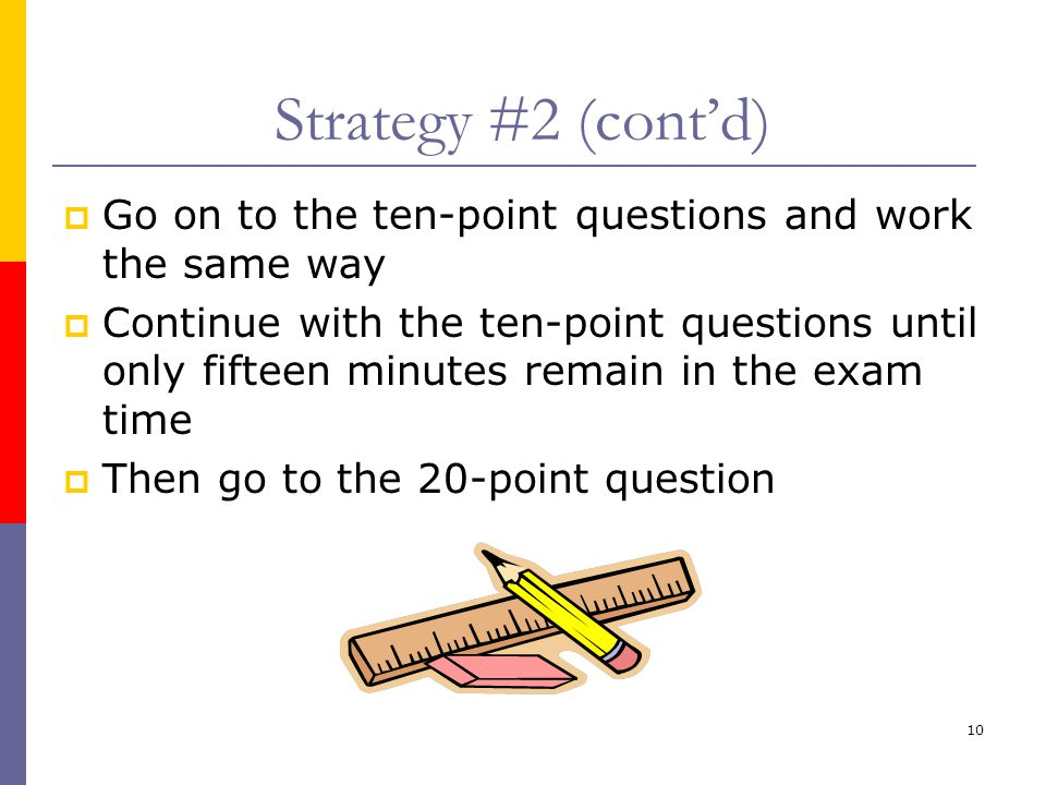 10 Strategy #2 (cont'd)  Go on to the ten-point questions and work the same way  Continue with the ten-point questions until only fifteen minutes re