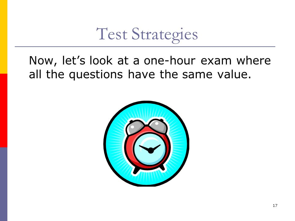 17 Test Strategies Now, let's look at a one-hour exam where all the questions have the same value.