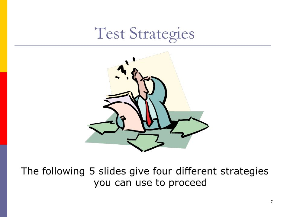 7 Test Strategies The following 5 slides give four different strategies you can use to proceed