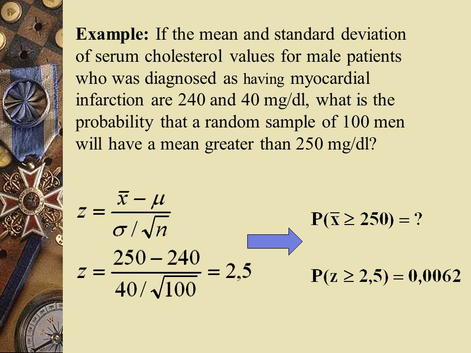 In the previous example, instead of 100 men, if we randomly select 16 men, what is the probability of obtaining a sample mean greater than 250 mg/dl?