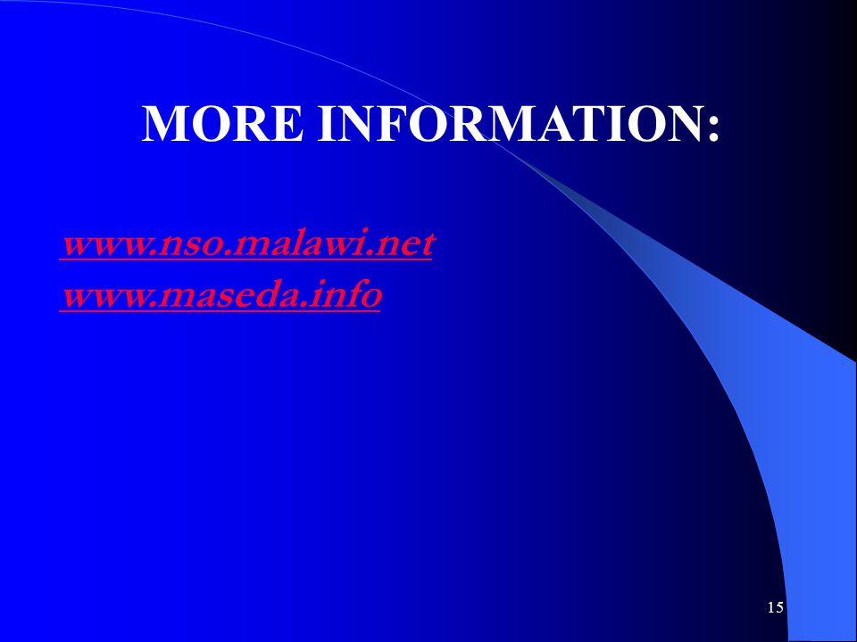 15 MORE INFORMATION: www.nso.malawi.net www.maseda.info