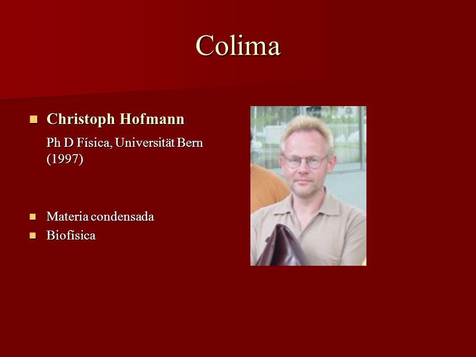 Colima Christoph Hofmann Christoph Hofmann Ph D Física, Universität Bern (1997) Materia condensada Materia condensada Biofísica Biofísica