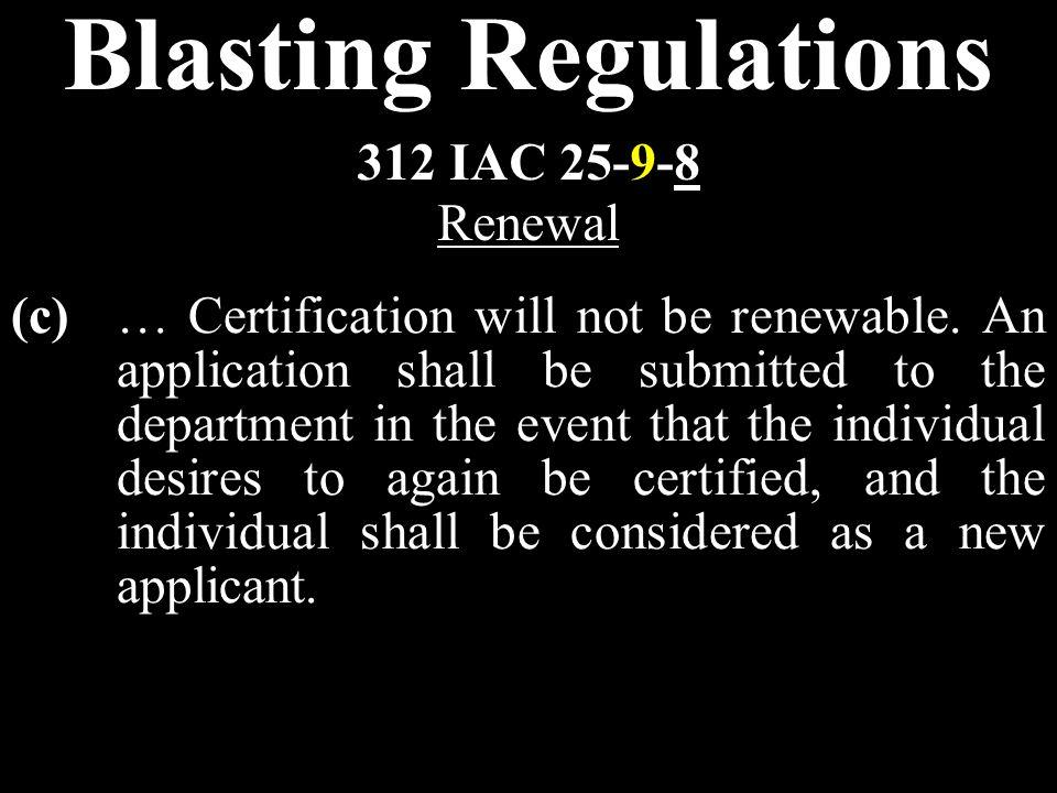 Blasting Regulations (c)… Certification will not be renewable.