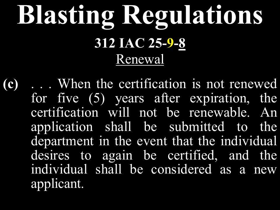 Blasting Regulations 312 IAC 25-9-8 Renewal (c)...