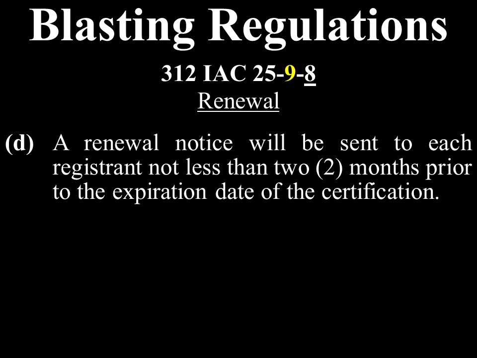 Blasting Regulations (d)A renewal notice will be sent to each registrant not less than two (2) months prior to the expiration date of the certification.