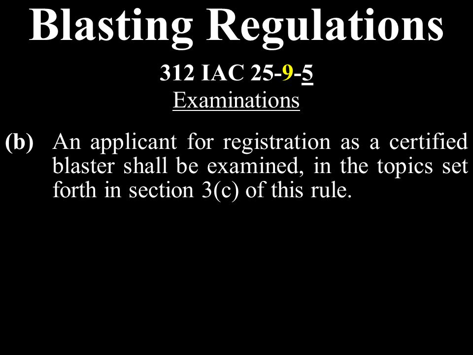 Blasting Regulations (b)An applicant for registration as a certified blaster shall be examined, in the topics set forth in section 3(c) of this rule.