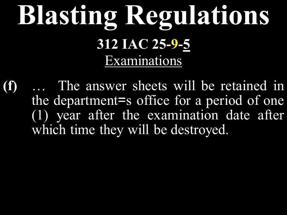 Blasting Regulations (f)… The answer sheets will be retained in the department = s office for a period of one (1) year after the examination date after which time they will be destroyed.