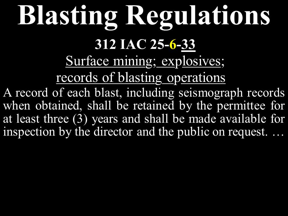 Blasting Regulations A record of each blast, including seismograph records when obtained, shall be retained by the permittee for at least three (3) years and shall be made available for inspection by the director and the public on request.