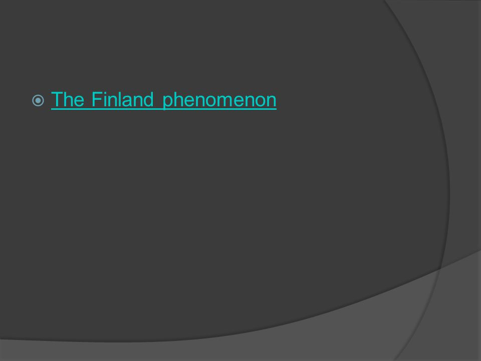  The Finland phenomenon The Finland phenomenon