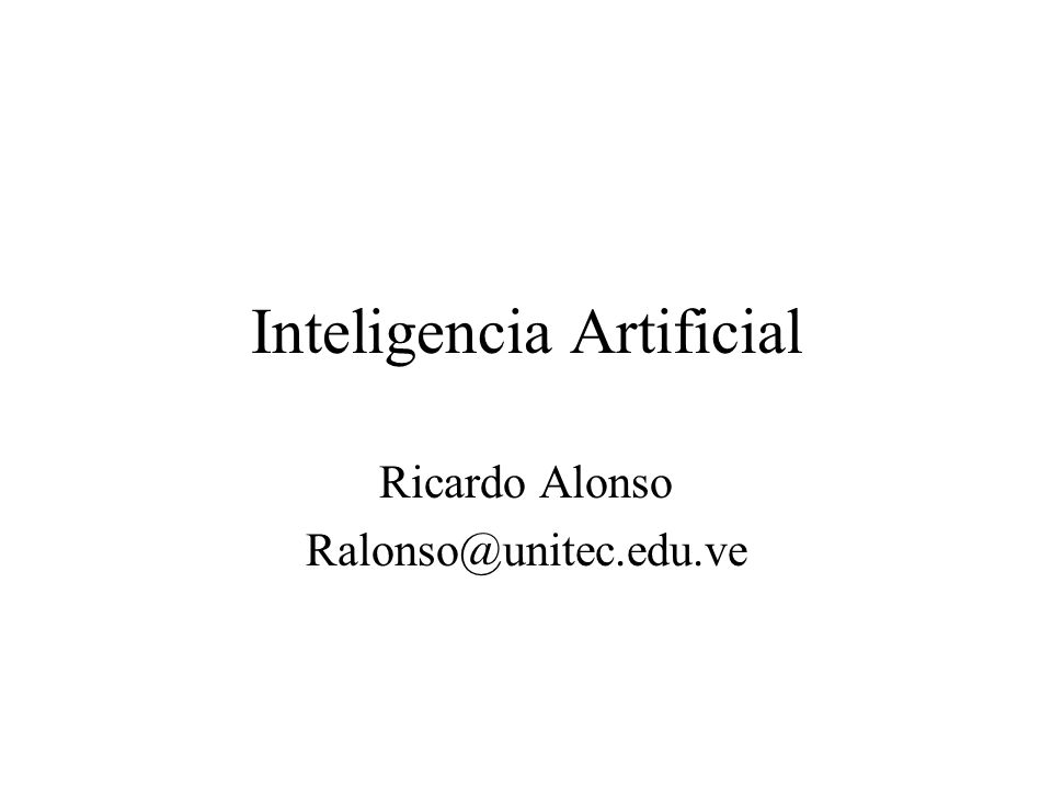 Inteligencia Artificial Ricardo Alonso Ralonso@unitec.edu.ve