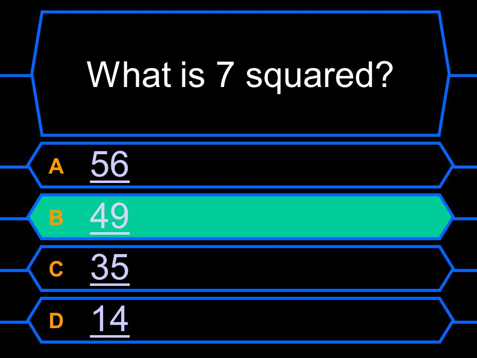 What is 7 squared A 56 B 49 C 35 D 14