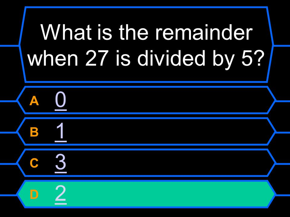 What is the remainder when 27 is divided by 5 A 00 B 11 C 33 D 2