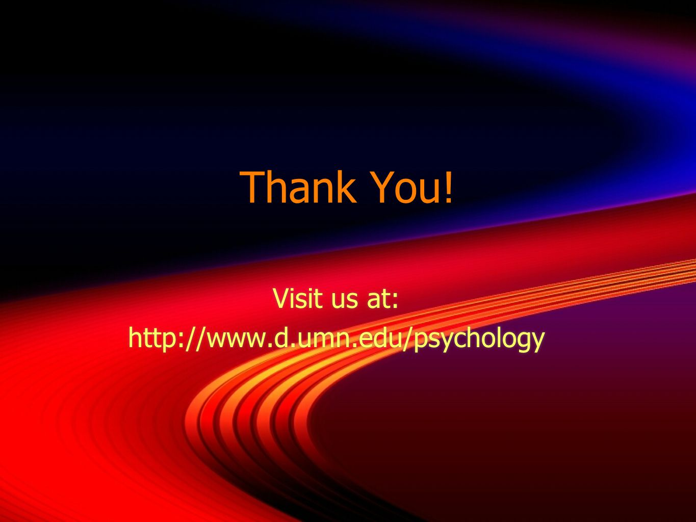 Thank You! Visit us at: http://www.d.umn.edu/psychology Visit us at: http://www.d.umn.edu/psychology