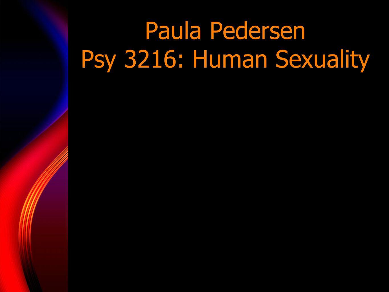 Paula Pedersen Psy 3216: Human Sexuality