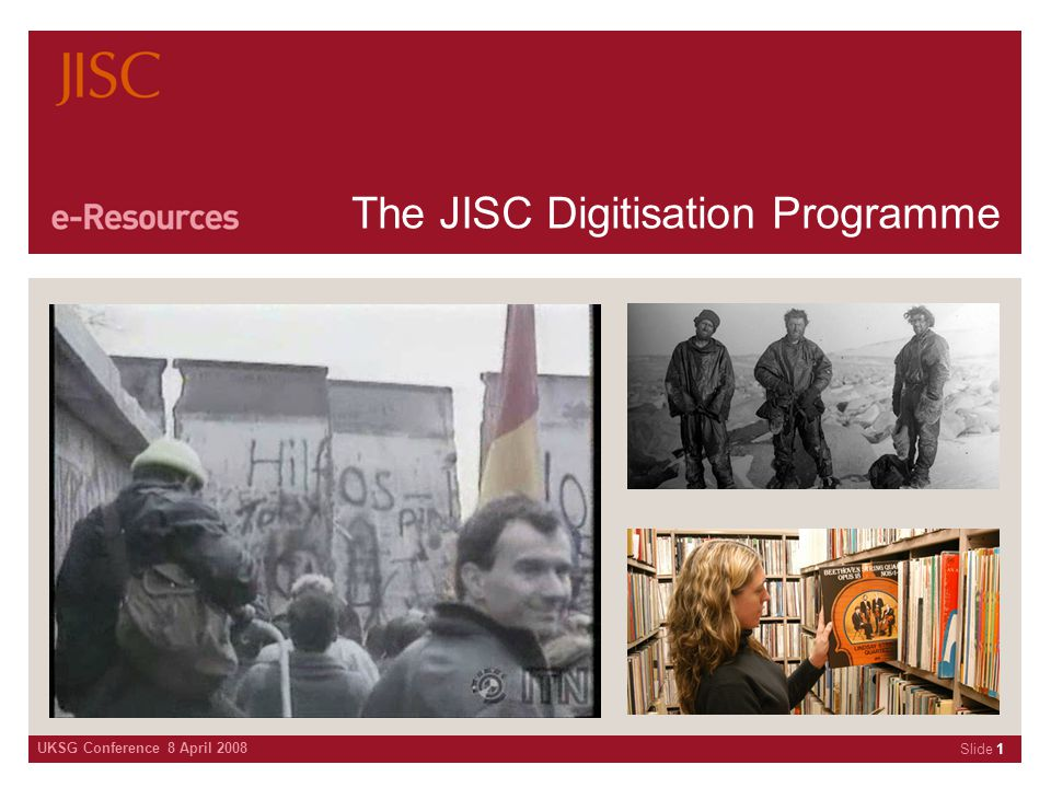 The JISC Digitisation Programme UKSG Conference 8 April 2008 Slide 22 British Library Archival Sound Recordings 2 Building on the work of the first Archival Sound project Covering: – Michael Gerzon Recordings – Recordings of Canonical Classical Repertoire 926-1956 – Institute of Contemporary Arts, London – Talks, 1981-1992 – Early Record Catalogues (images) – Decca West Africa Yellow Label Series – Early Spoken Word Recordings – Sony Radio Awards 1986 and 1997 – News and Current Affairs – Holocaust Survivors Centre – Traditional Music in England