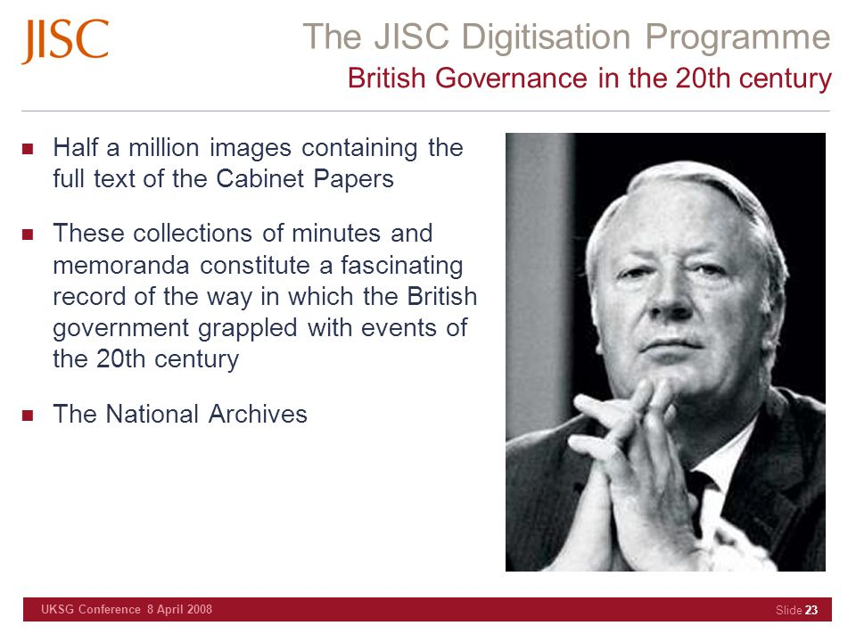 The JISC Digitisation Programme UKSG Conference 8 April 2008 Slide 23 British Governance in the 20th century Half a million images containing the full