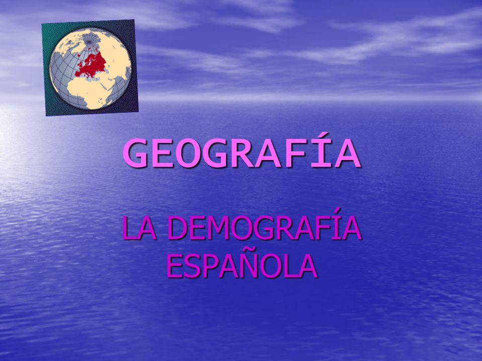 GEOGRAFÍA LA DEMOGRAFÍA ESPAÑOLA
