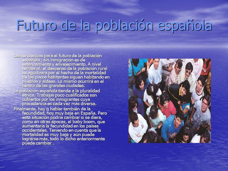 Futuro de la población española. Las tendencias para el futuro de la población española, sin inmigración es de estancamiento y envejecimiento. A nivel