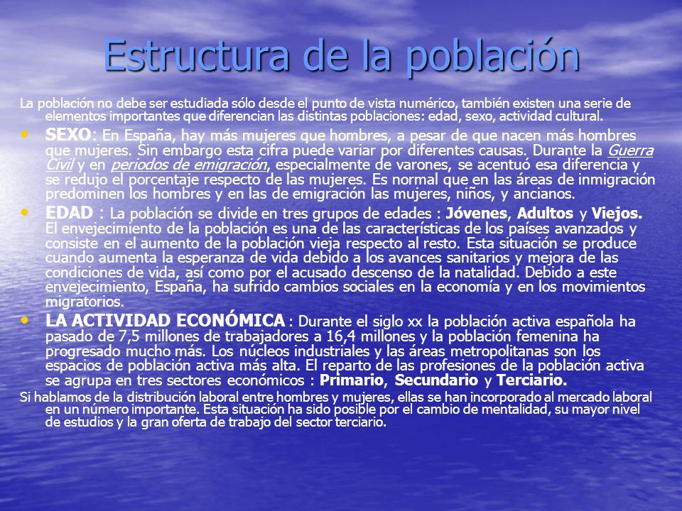 Estructura de la población La población no debe ser estudiada sólo desde el punto de vista numérico, también existen una serie de elementos importante