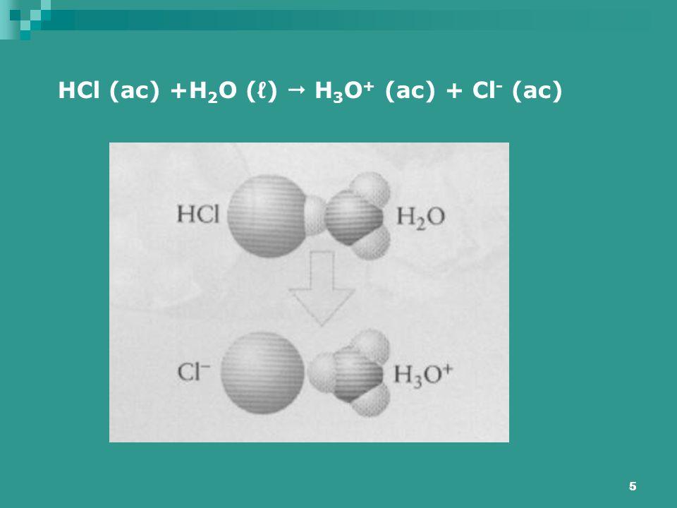5 HCl (ac) +H 2 O (ℓ)  H 3 O + (ac) + Cl - (ac)
