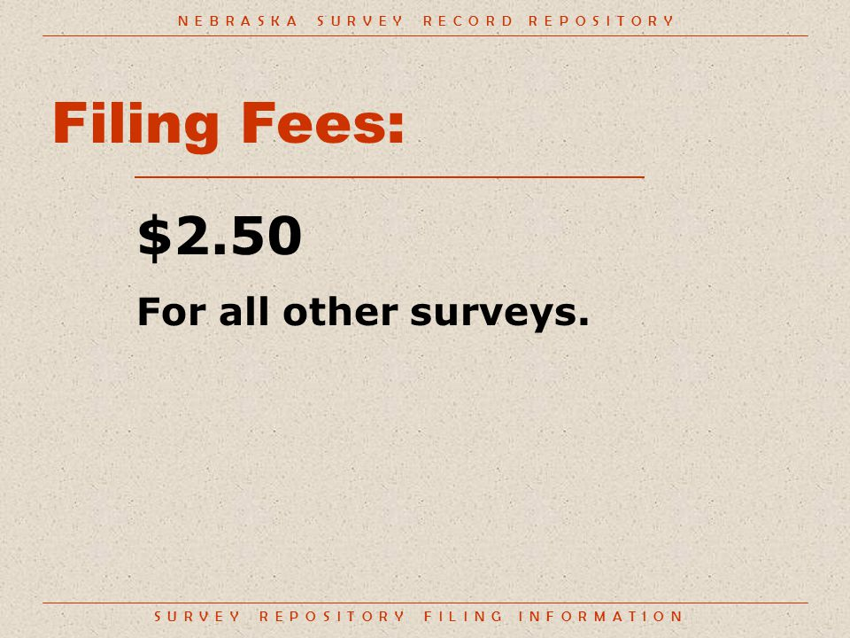 S U R V E Y R E P O S I T O R Y F I L I N G I N F O R M A T I O N Filing Fees: $2.50 For all other surveys.