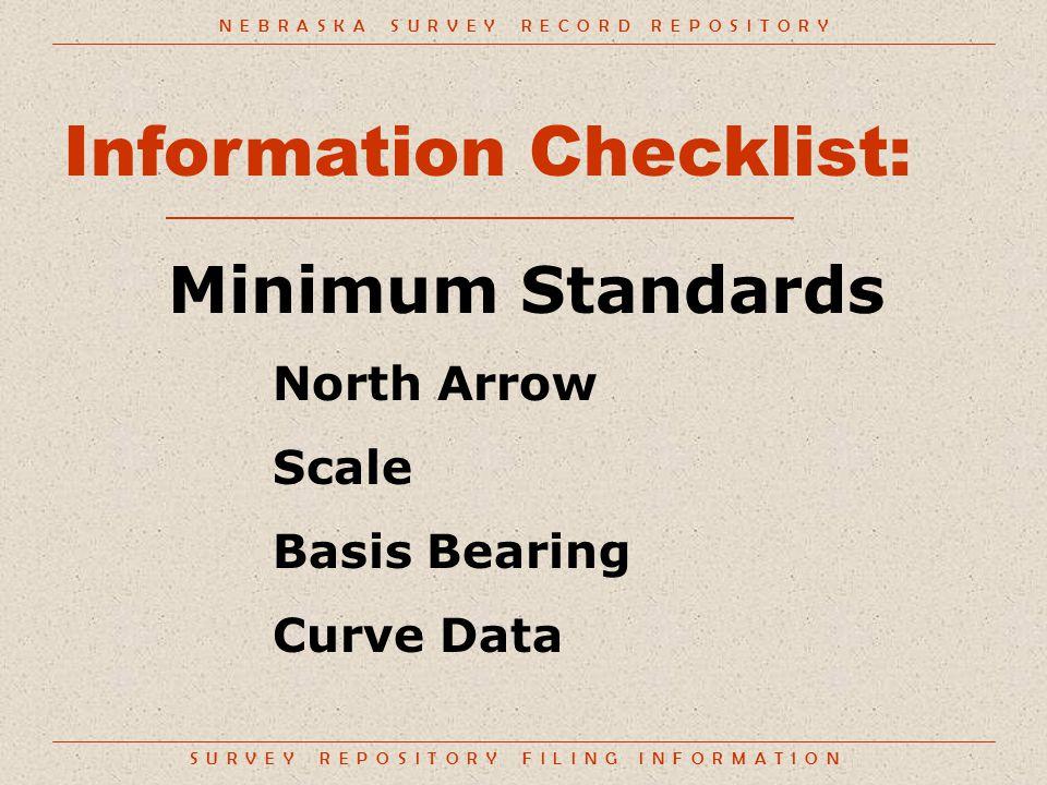 S U R V E Y R E P O S I T O R Y F I L I N G I N F O R M A T I O N Information Checklist: Minimum Standards North Arrow Scale Basis Bearing Curve Data N E B R A S K A S U R V E Y R E C O R D R E P O S I T O R Y