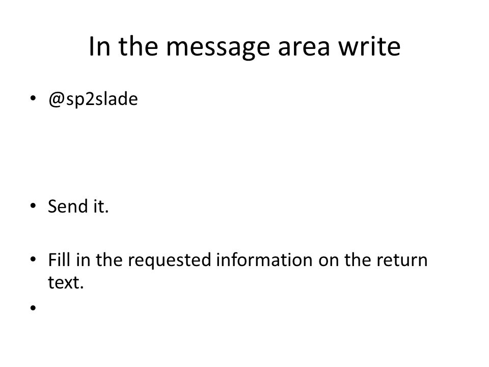 In the message area write @sp2slade Send it. Fill in the requested information on the return text.