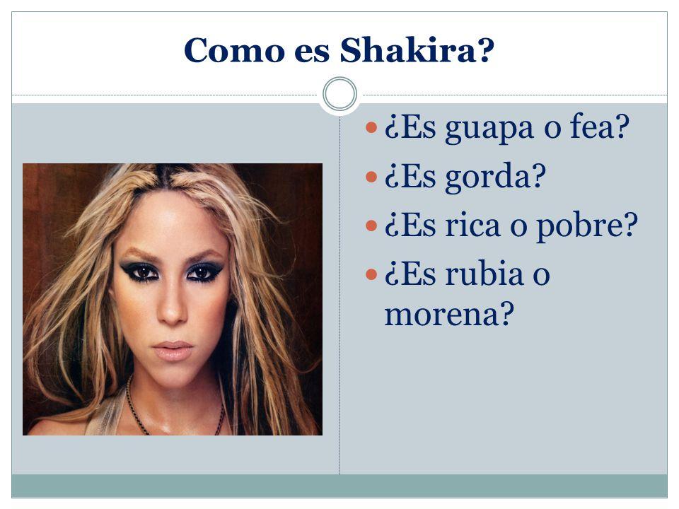 Como es Shakira ¿Es guapa o fea ¿Es gorda ¿Es rica o pobre ¿Es rubia o morena
