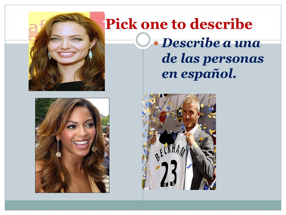 Pick one to describe Describe a una de las personas en español.