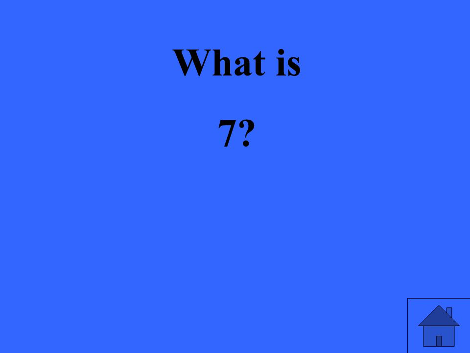 What is 7?