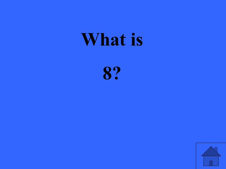 What is 8?