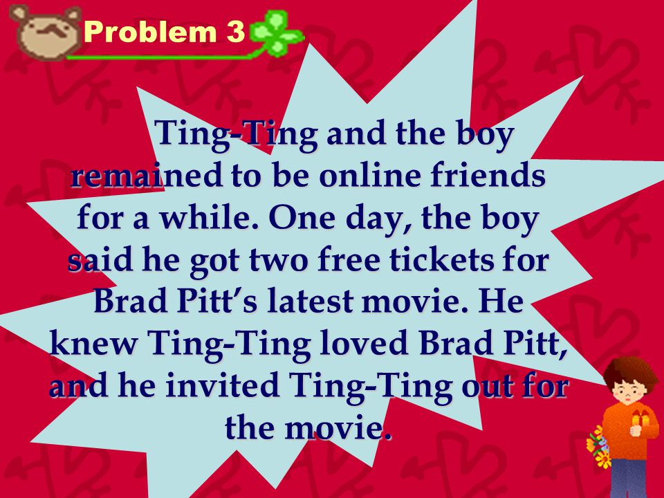 Problem 3 Ting-Ting and the boy remained to be online friends for a while.