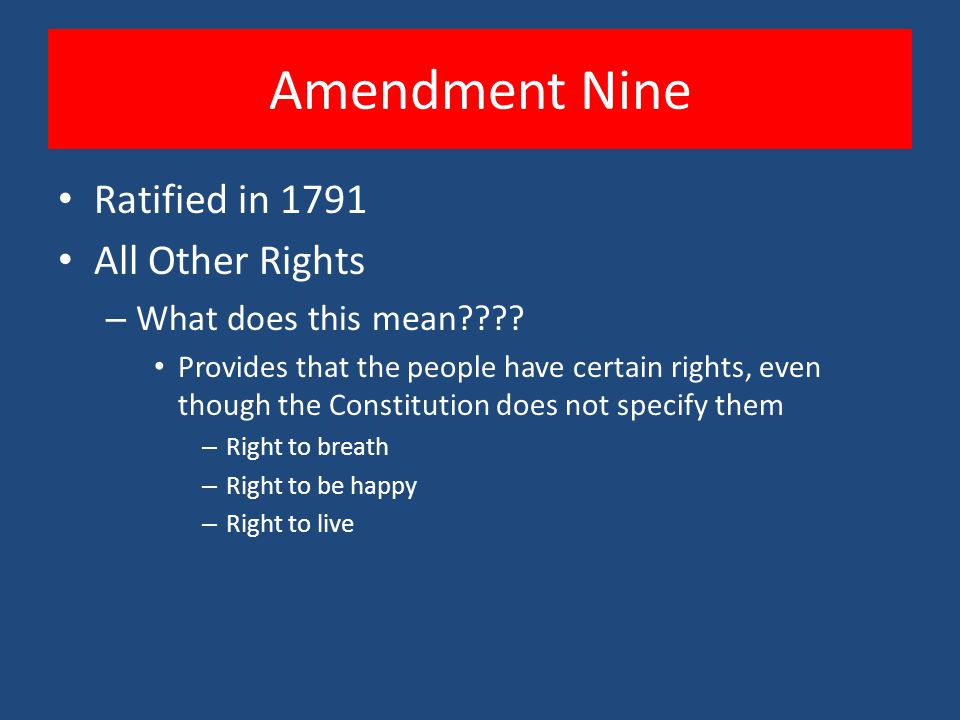 Amendment Nine Ratified in 1791 All Other Rights – What does this mean .