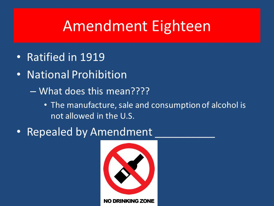 Amendment Eighteen Ratified in 1919 National Prohibition – What does this mean .