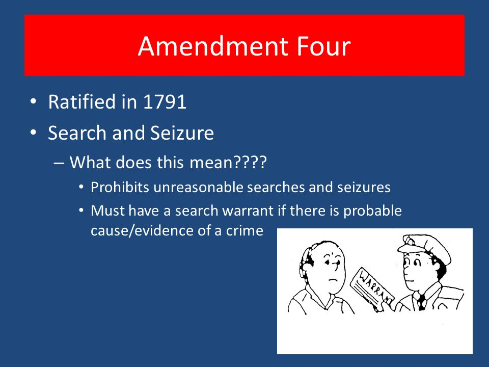 Amendment Four Ratified in 1791 Search and Seizure – What does this mean .