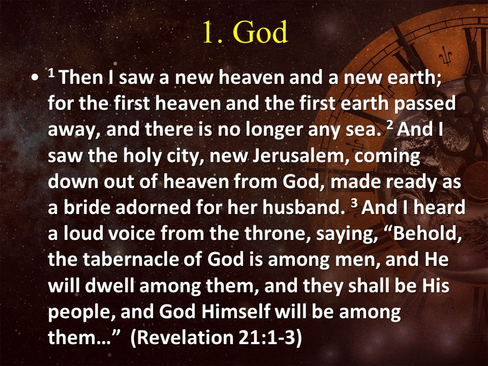 1. God 1 Then I saw a new heaven and a new earth; for the first heaven and the first earth passed away, and there is no longer any sea. 2 And I saw th