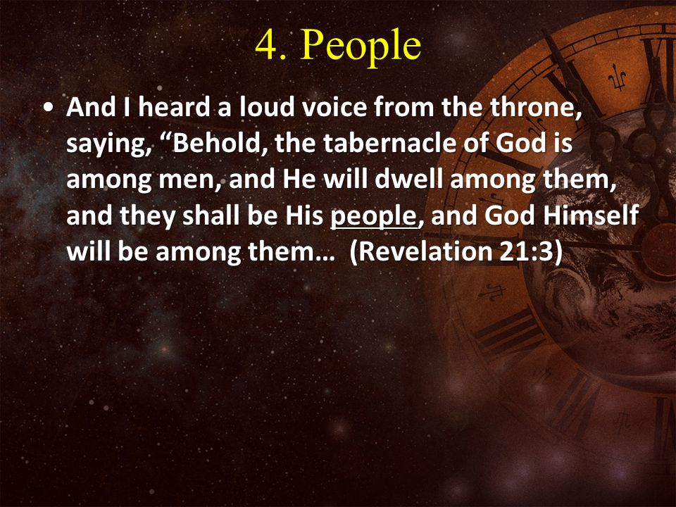 "4. People And I heard a loud voice from the throne, saying, ""Behold, the tabernacle of God is among men, and He will dwell among them, and they shall"