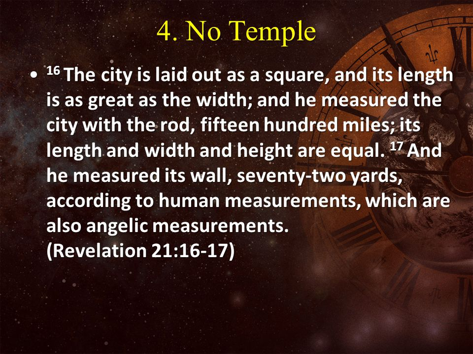 4. No Temple 16 The city is laid out as a square, and its length is as great as the width; and he measured the city with the rod, fifteen hundred mile