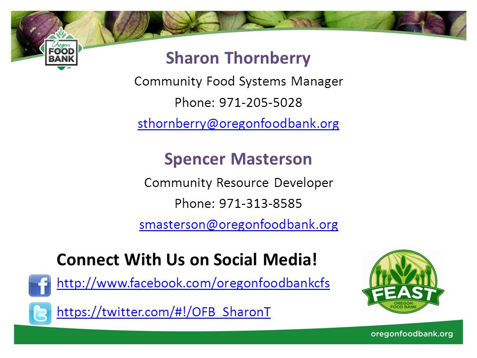 Sharon Thornberry Community Food Systems Manager Phone: 971-205-5028 sthornberry@oregonfoodbank.org Spencer Masterson Community Resource Developer Phone: 971-313-8585 smasterson@oregonfoodbank.org Connect With Us on Social Media.