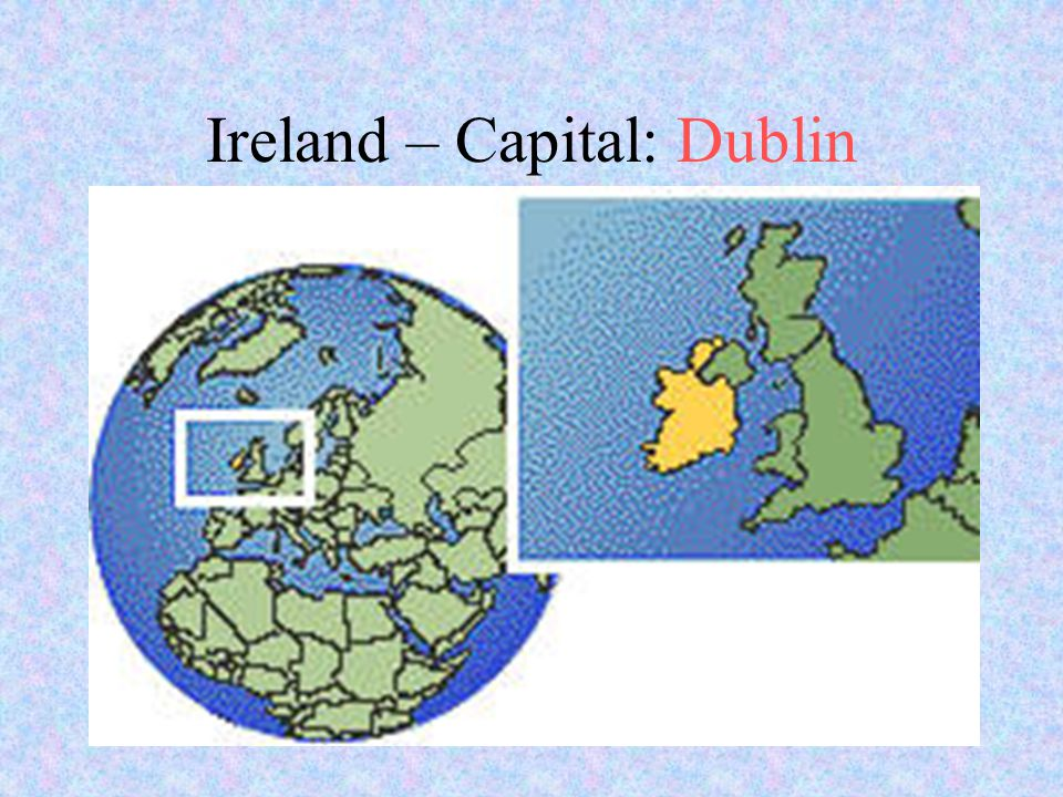 Ireland – Capital: Dublin